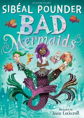 Bad Mermaids by Ms Sibeal Pounder, and Mr Jason Cockcroft