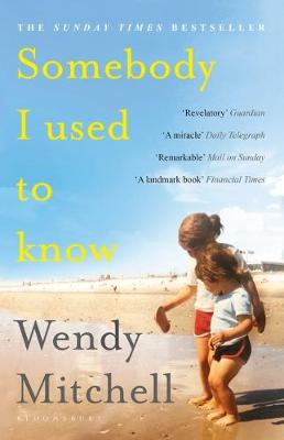 Somebody I Used to Know by Wendy Mitchell, and