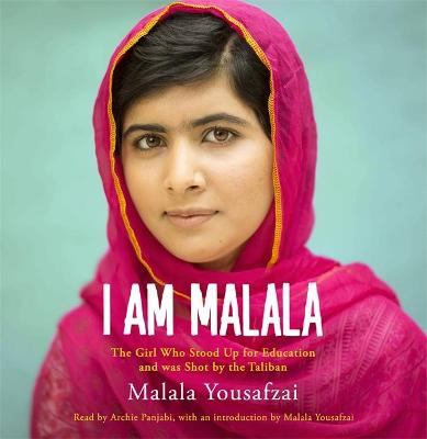 I Am Malala: The Girl Who Stood Up for Education and was Shot by the Taliban by Malala Yousafzai, Christina Lamb, and Archie Panjabi