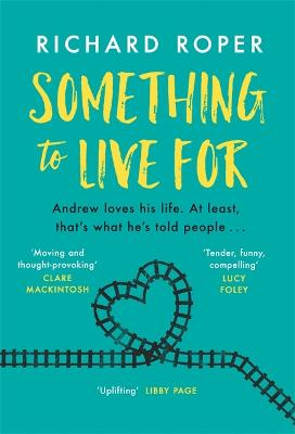 Something to Live For: the most uplifting and life-affirming debut of the year by Richard Roper