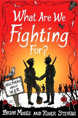 What Are We Fighting For? (Macmillan Poetry): New Poems About War by Brian Moses, and Roger Stevens