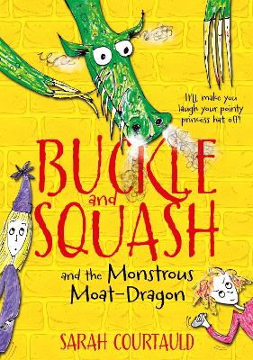 Buckle and Squash and the Monstrous Moat-Dragon by Sarah Courtauld, and Sarah Courtauld