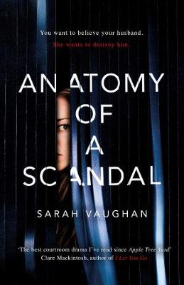 Anatomy of a Scandal: The Sunday Times bestseller everyone is talking about by Sarah Vaughan