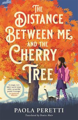 The Distance Between Me and the Cherry Tree by Paola Peretti, and Denise Muir