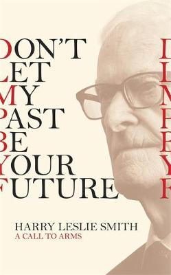 Don't Let My Past Be Your Future: A Call to Arms bookcover