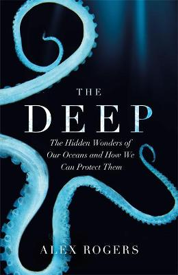 The Deep: The Hidden Wonders of Our Oceans and How We Can Protect Them bookcover