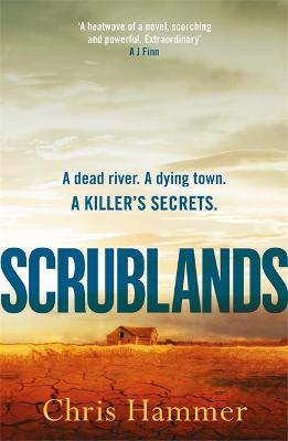 Scrublands: The Stunning, Word-of-Mouth Thriller of 2019 by Chris Hammer