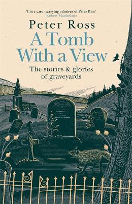A Tomb With a View: The Stories and Glories of Graveyards by Peter Ross