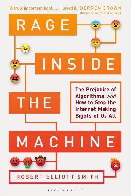 Rage Inside the Machine: The Prejudice of Algorithms, and How to Stop the Internet Making Bigots of Us All bookcover