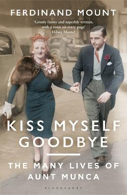 Kiss Myself Goodbye by Ferdinand Mount