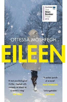 Eileen: Shortlisted for the Man Booker Prize 2016 by Ottessa Moshfegh