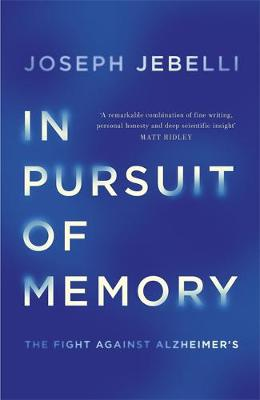 In Pursuit of Memory: The Fight Against Alzheimer's: Shortlisted for the Royal Society Prize by Joseph Jebelli