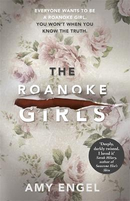 The Roanoke Girls: the addictive Richard & Judy thriller 2017, and the #1 ebook bestseller by Amy Engel