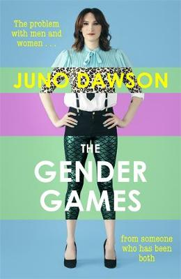 The Gender Games: The Problem With Men and Women, From Someone Who Has Been Both by Juno Dawson