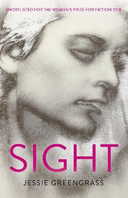 Sight: SHORTLISTED FOR THE WOMEN'S PRIZE FOR FICTION 2018 by Jessie Greengrass