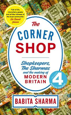 The Corner Shop: The true story of the little shops - and shopkeepers - keeping Britain going by Babita Sharma