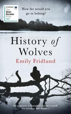 History of Wolves: Shortlisted for the 2017 Man Booker Prize by Emily Fridlund