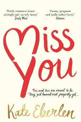 Miss You: The Wildly Romantic Richard & Judy Book Club Pick by Kate Eberlen