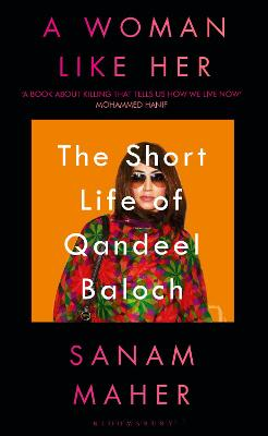 A Woman Like Her: The Short Life of Qandeel Baloch by Sanam Maher