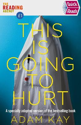 This Is Going To Hurt: An easy to read version of the bestselling book (Quick Reads) by Adam Kay