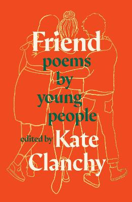 Friend: Poems by Young People by Kate Clanchy