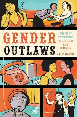 Gender Outlaws: The Next Generation by Kate Bornstein, and S. Bear Bergman