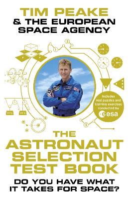 The Astronaut Selection Test Book: Do You Have What it Takes for Space? by Tim Peake, and The European Space Agency