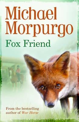 Fox Friend by Michael Morpurgo, and Joanna Carey