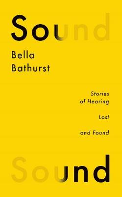 Sound: A Story of Hearing Lost and Found by Bella Bathurst