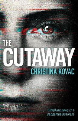 The Cutaway: The gripping thriller set in the explosive world of Washington's TV news by Christina Kovac
