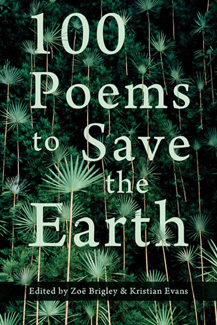 100 Poems to Save the Earth by Zoe Brigley, and Kristian Evans