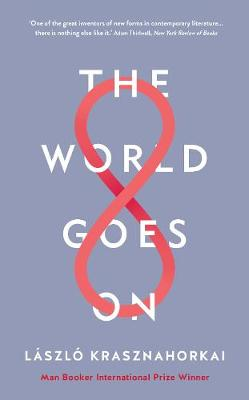 The World Goes On by Laszlo Krasznahorkai, Ottilie Mulzet, George Szirtes, and John Batki