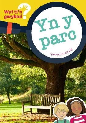 Cyfres Wyt Ti'n Gwybod?: yn y Parc