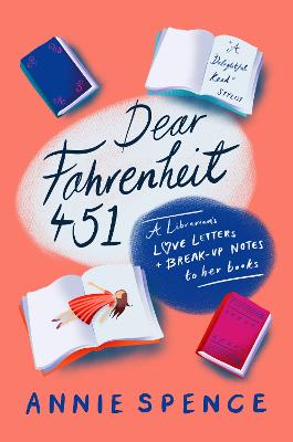 Dear Fahrenheit 451: A Librarian's Love Letters and Break-Up Notes to Her Books by Annie Spence