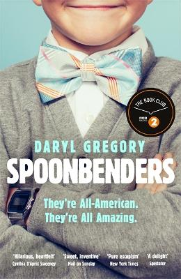 Spoonbenders: A BBC Radio 2 Book Club Choice - the perfect summer read! by Daryl Gregory