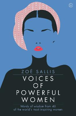 Voices of Powerful Women: Words of Wisdom from 40 of the World's Most Inspiring Women by Zoe Sallis