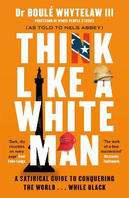 Think Like a White Man: Conquering the World . . . While Black by Dr Boule Whytelaw, III, and Nels Abbey