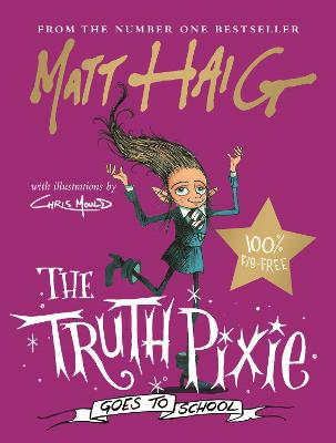 The Truth Pixie Goes to School by Matt Haig, and Chris Mould