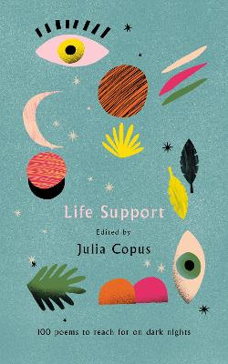 Life Support: 100 Poems to Reach for on Dark Nights by Julia Copus