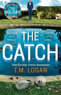 The Catch: The perfect summer thriller from the author of The Holiday, Sunday Times bestseller and Richard & Judy pick by T.M. Logan
