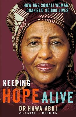 Keeping Hope Alive: How One Somali Woman Changed 90,000 Lives by Dr. Hawa Abdi