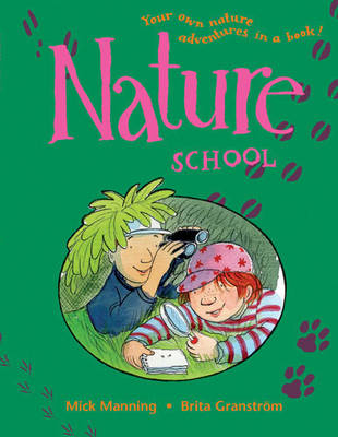 Nature School by Mick Manning, and Brita Granstrom