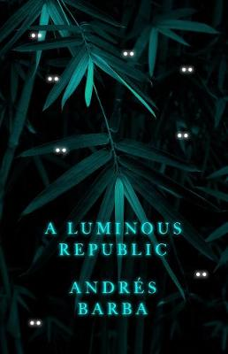 A Luminous Republic by Andres Barba