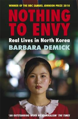 Nothing To Envy: Real Lives In North Korea by Barbara Demick (Y)