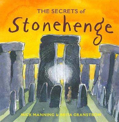 The Secrets of Stonehenge by Mick Manning, and Brita Granstrom