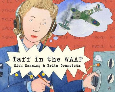 Taff in the WAAF by Mick Manning, and Brita Granstrom