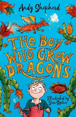 The Boy Who Grew Dragons (The Boy Who Grew Dragons 1) by Andy Shepherd, and Sara Ogilvie