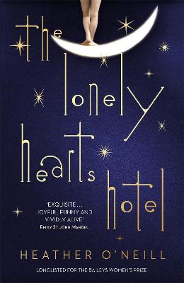 The Lonely Hearts Hotel: the Bailey's Prize longlisted novel by Heather O'Neill