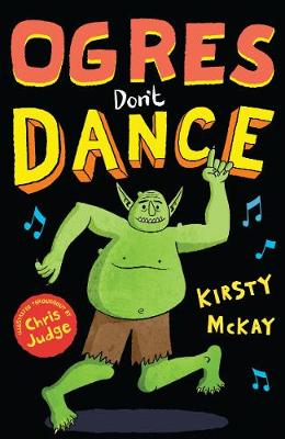 Ogres Don't Dance by Kirsty McKay, and Chris Judge