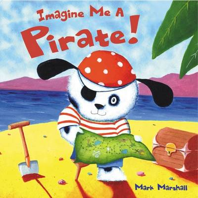 Imagine Me a Pirate! by Mark Marshall, and Mark Marshall